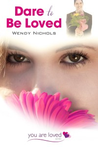 Wendy Nichols Dare to be Loved